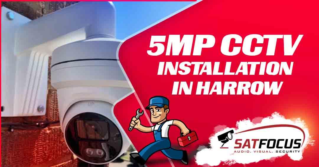 5MP CCTV Installation in Harrow SatFocus