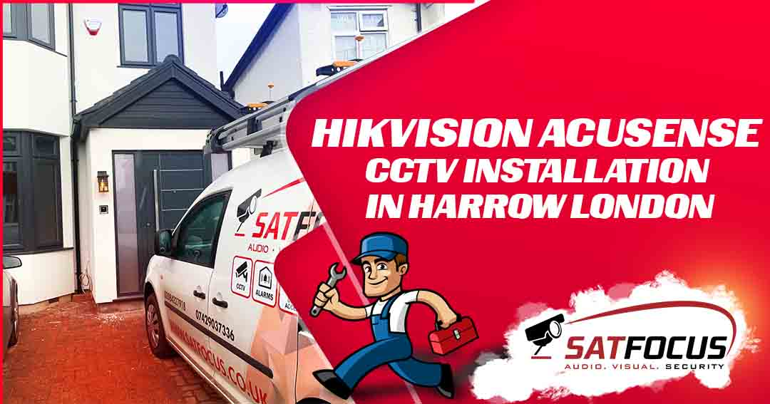 Hikvision AcuSense CCTV Installation in Harrow London SatFocus